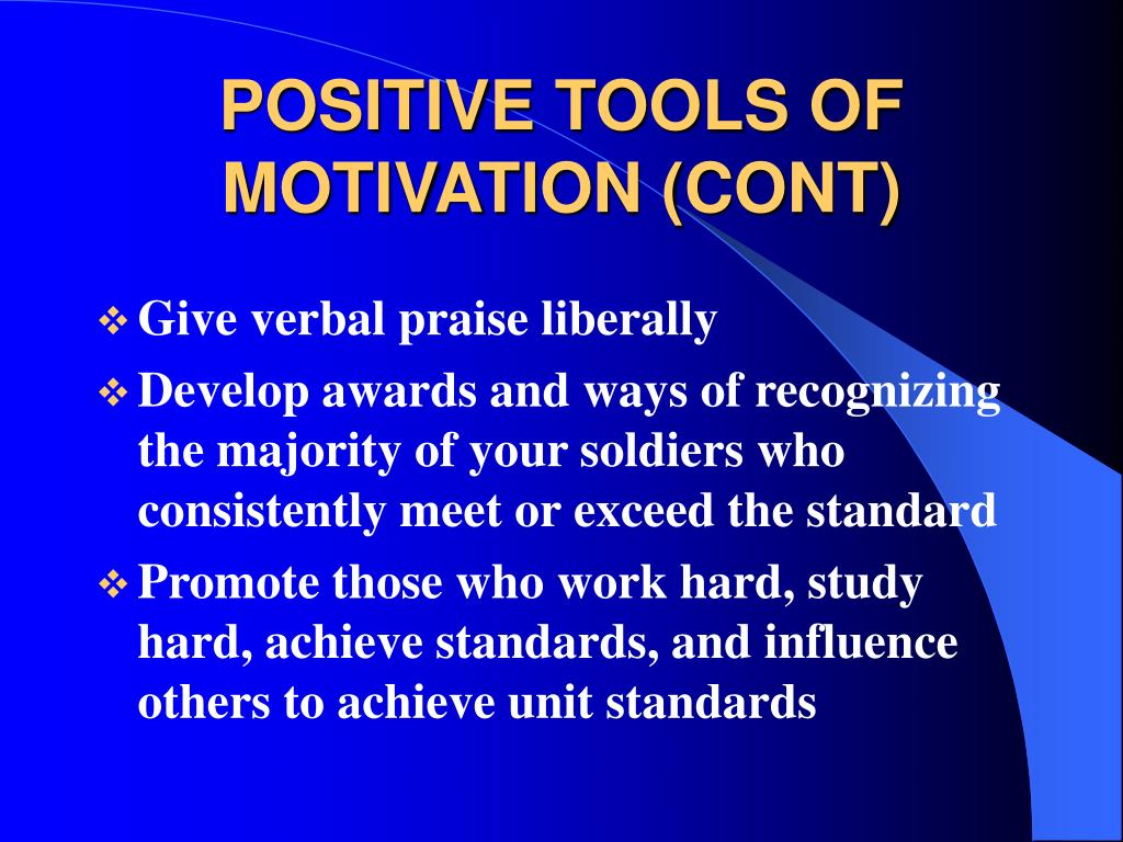 POSITIVE TOOLS OF MOTIVATION (CONT)
