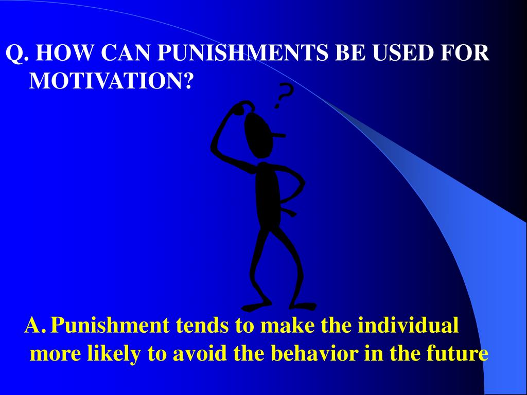 Q. HOW CAN PUNISHMENTS BE USED FOR