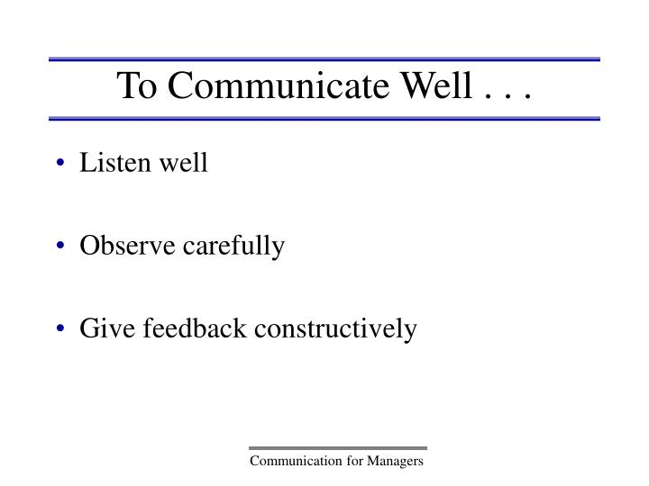 To Communicate Well . . .