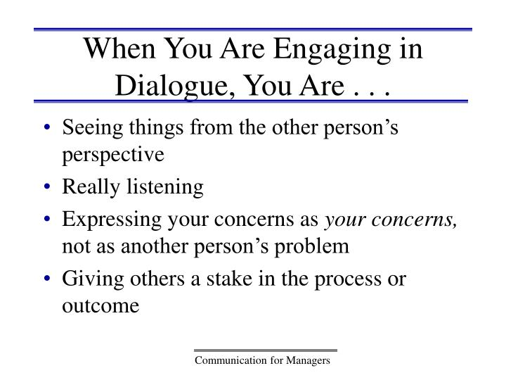 When You Are Engaging in Dialogue, You Are . . .