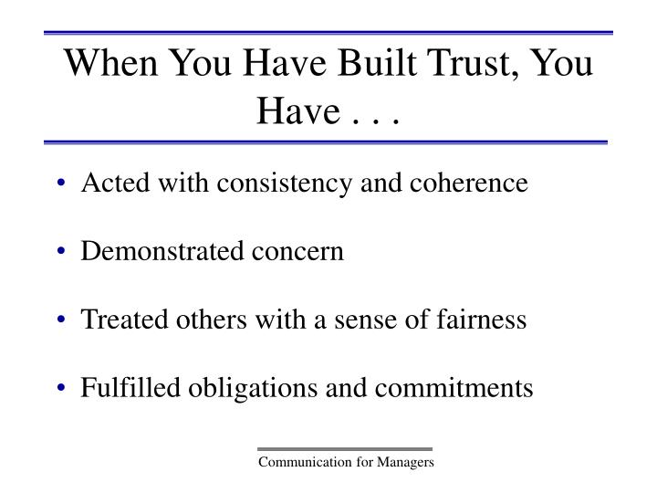 When You Have Built Trust, You Have . . .