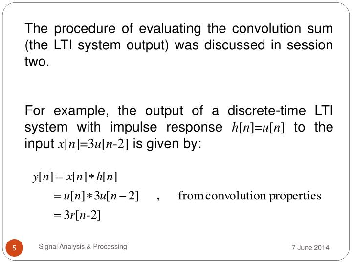The procedure of evaluating the convolution sum (the LTI system output) was discussed in session two.