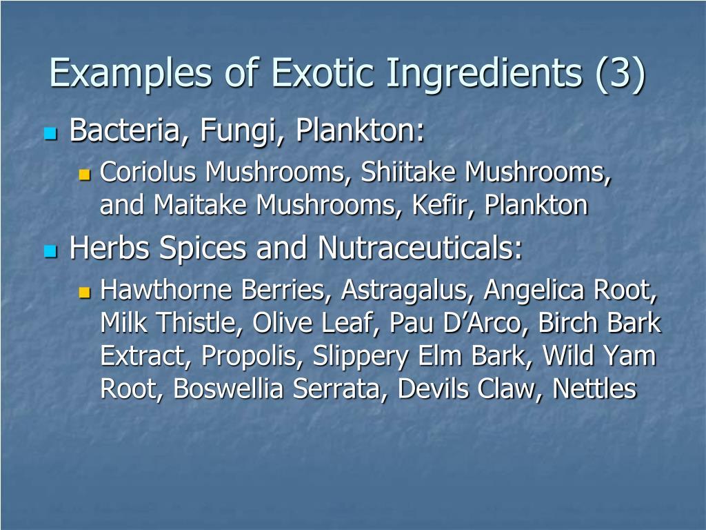Examples of Exotic Ingredients (3)