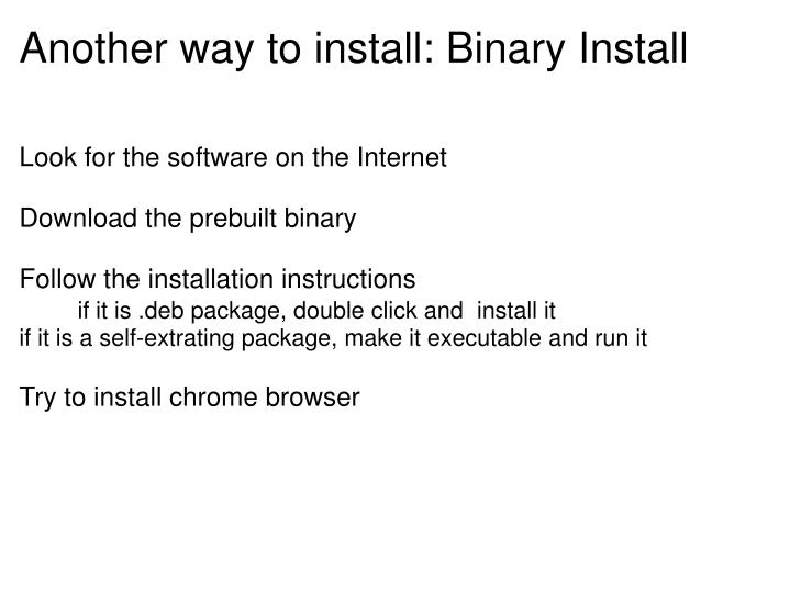 Another way to install: Binary Install