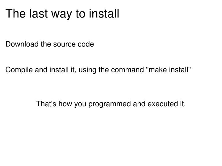 The last way to install