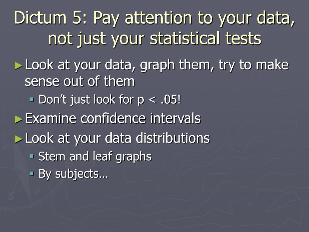 Dictum 5: Pay attention to your data, not just your statistical tests