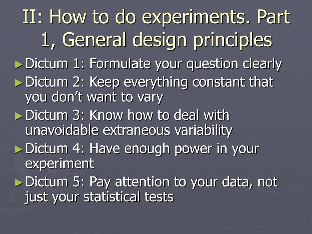 II: How to do experiments. Part 1, General design principles