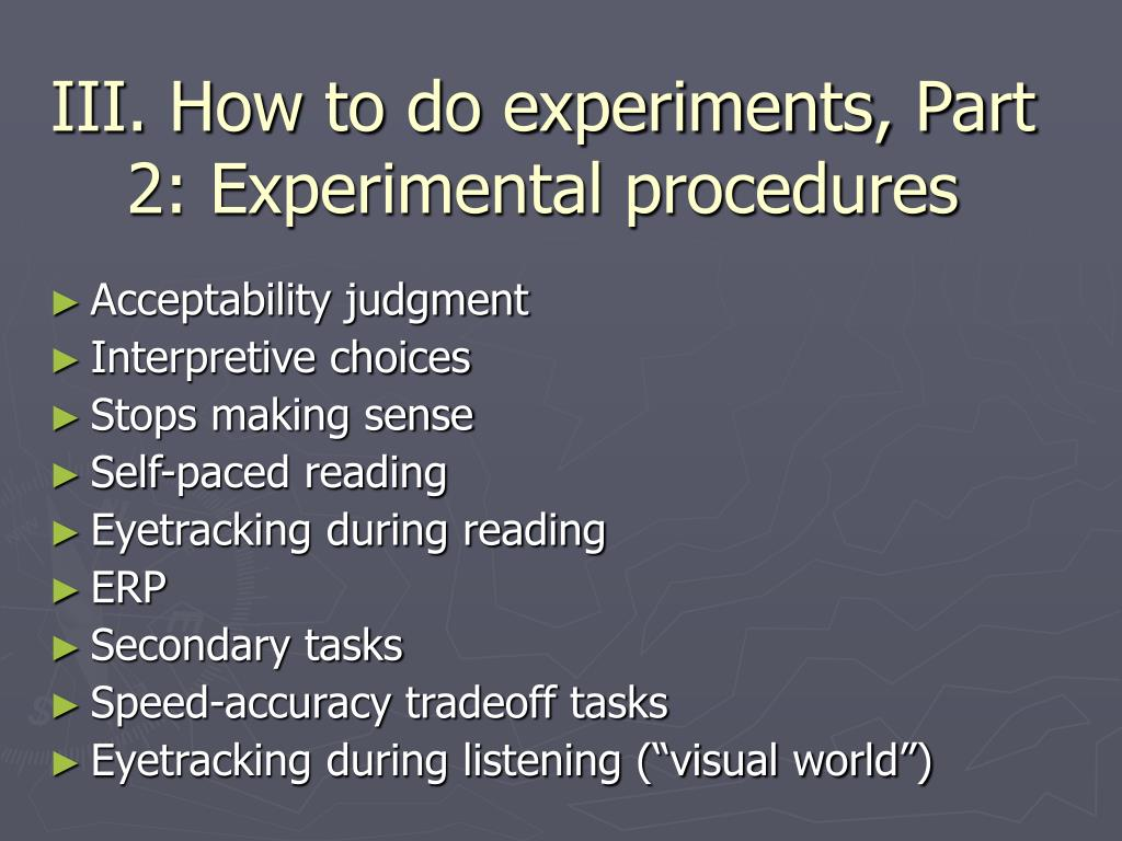 III. How to do experiments, Part 2: Experimental procedures