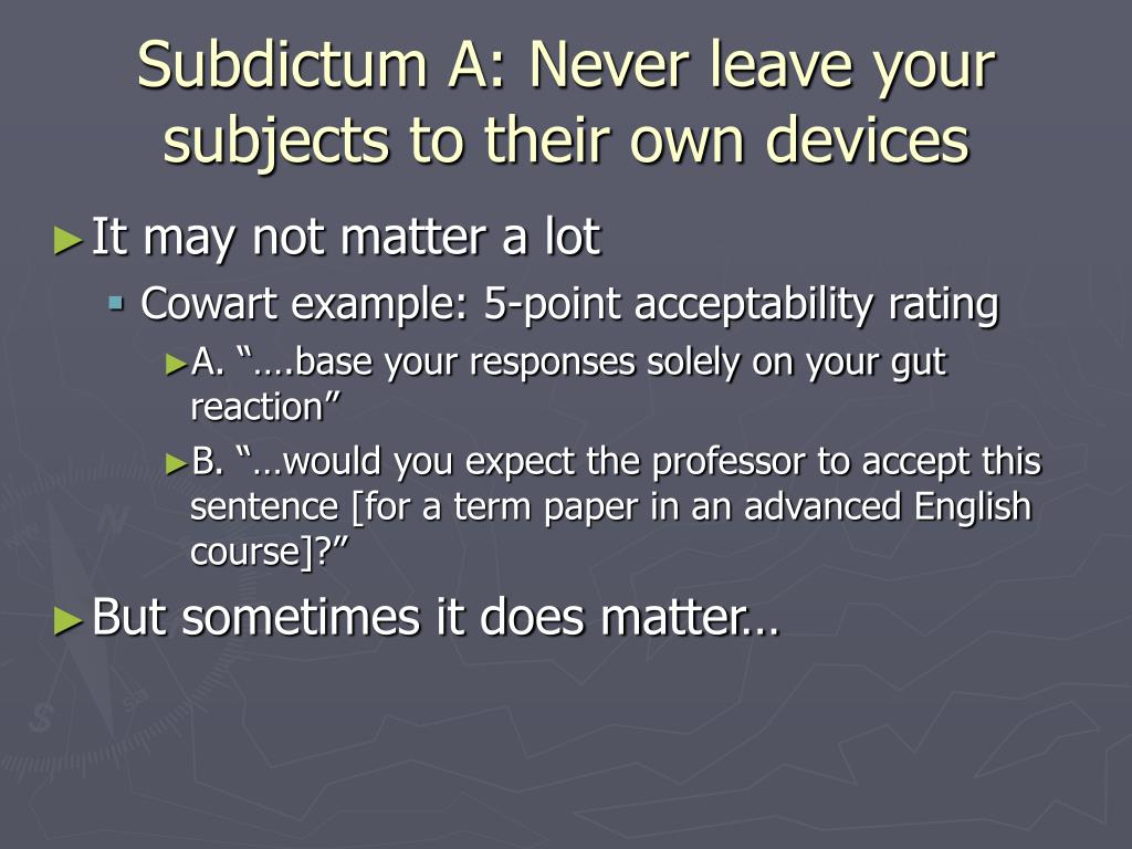 Subdictum A: Never leave your subjects to their own devices