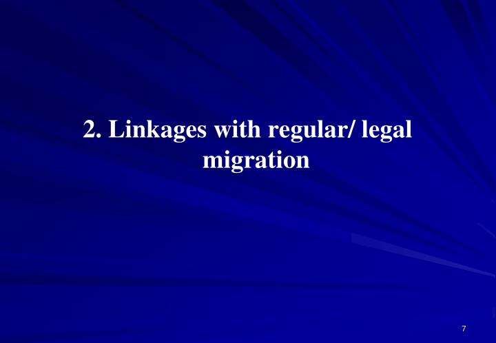 2. Linkages with regular/ legal migration