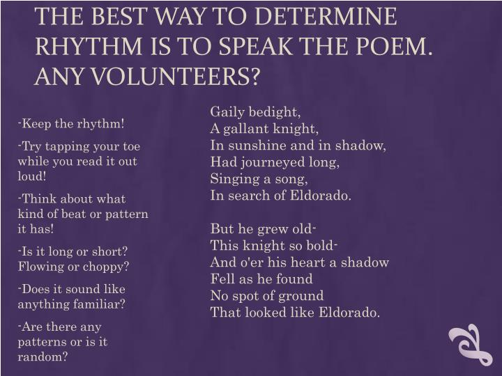 The best way to determine rhythm is to speak the poem.