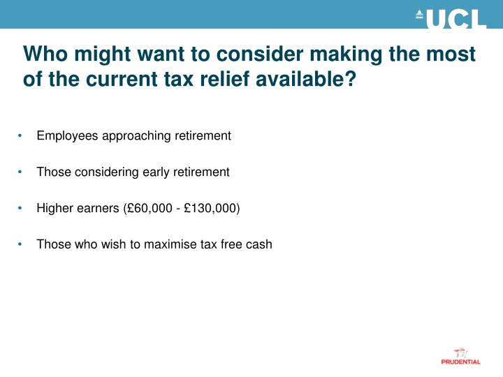 Who might want to consider making the most of the current tax relief available?