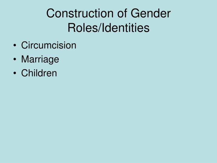 Construction of Gender Roles/Identities