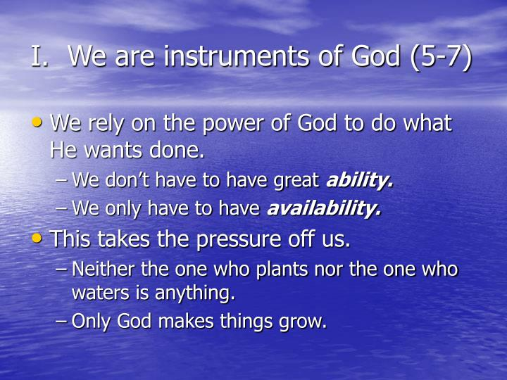 I.  We are instruments of God (5-7)