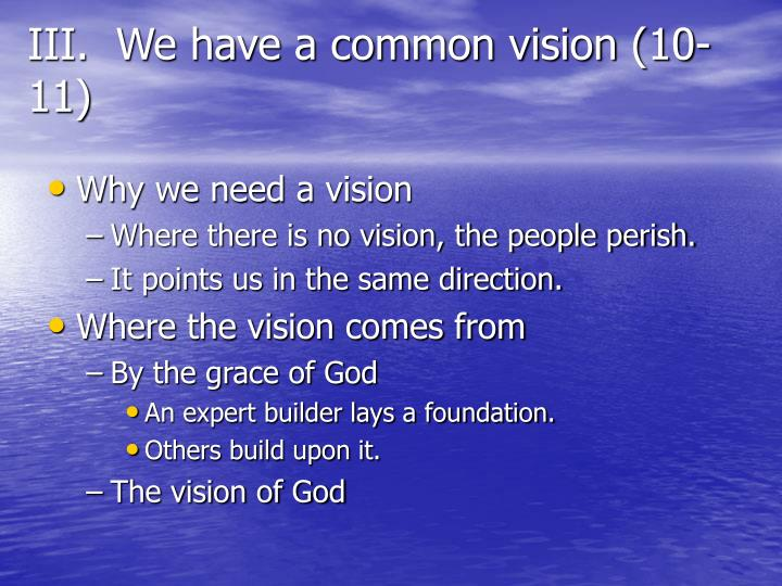 III.  We have a common vision (10-11)