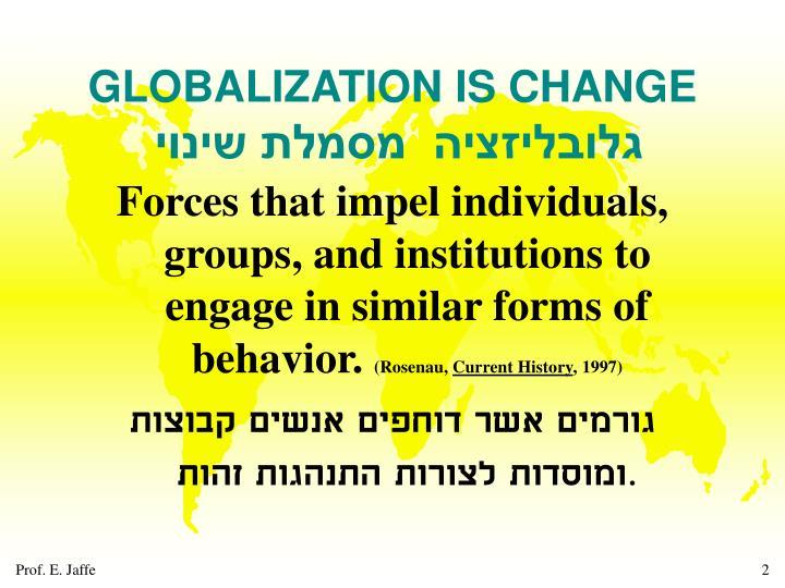 GLOBALIZATION IS CHANGE