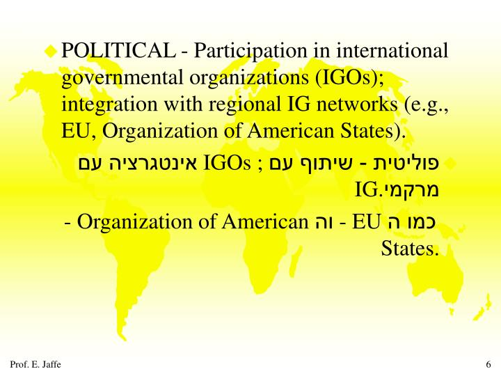 POLITICAL - Participation in international governmental organizations (IGOs); integration with regional IG networks (e.g., EU, Organization of American States).