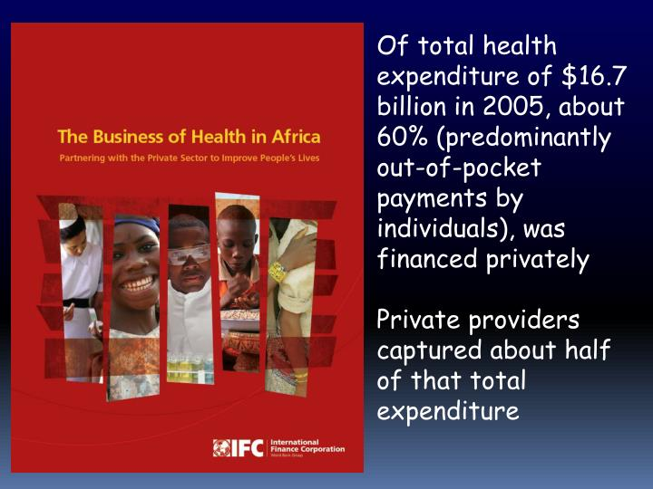 Of total health expenditure of $16.7 billion in 2005, about 60% (predominantly