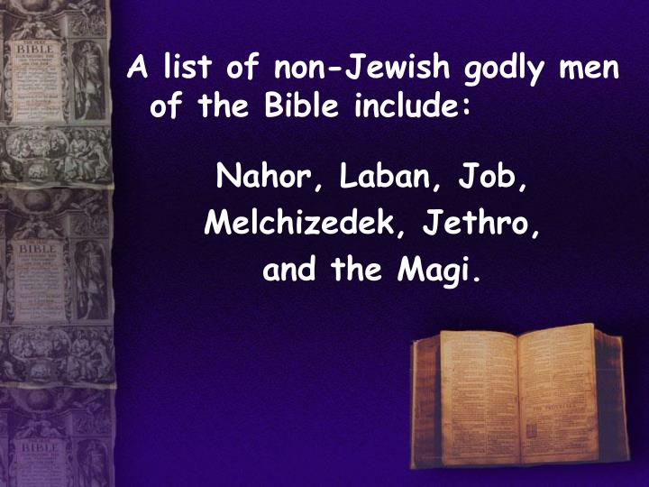 A list of non-Jewish godly men of the Bible include:
