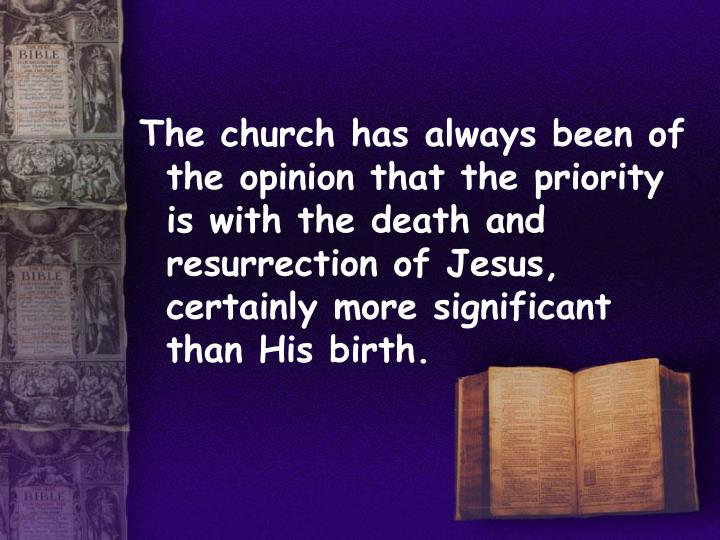 The church has always been of the opinion that the priority is with the death and resurrection of Je...