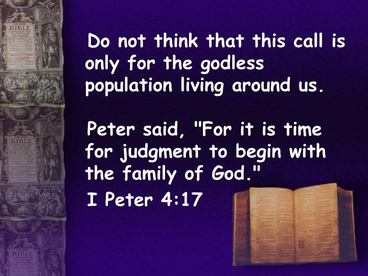 Do not think that this call is only for the godless population living around us.