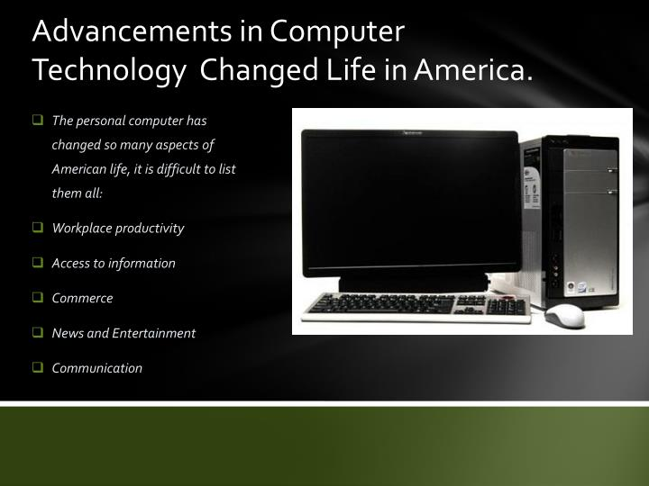 Advancements in Computer Technology  Changed Life in America.