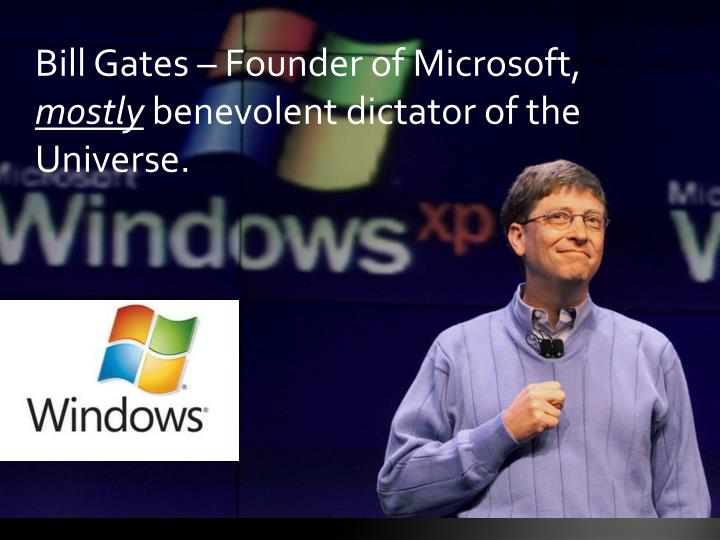 Bill Gates – Founder of Microsoft,