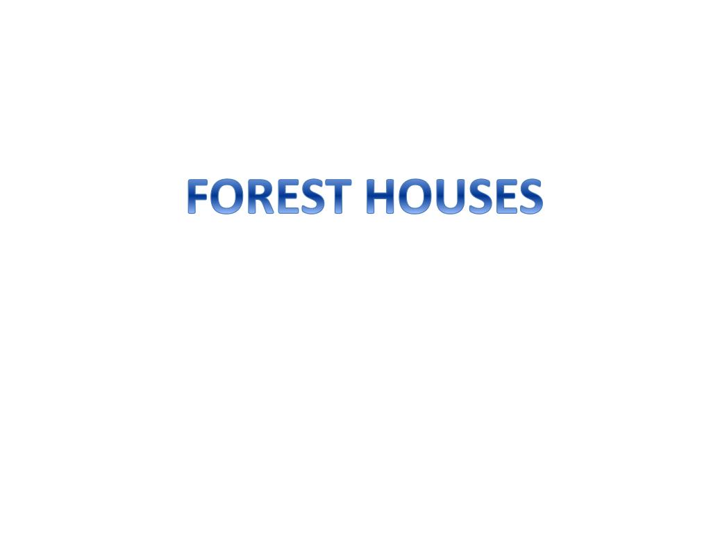 FOREST HOUSES