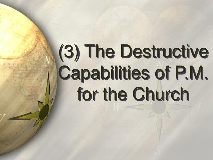(3) The Destructive Capabilities of P.M. for the Church