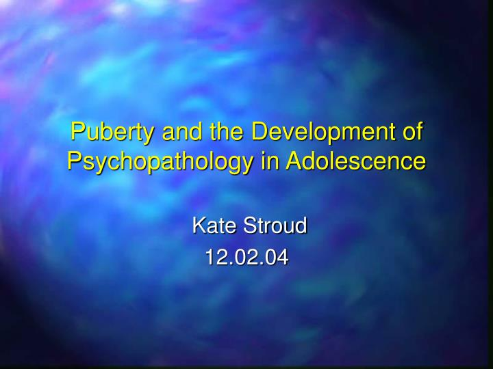 Puberty and the development of psychopathology in adolescence