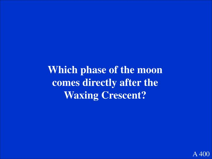 Which phase of the moon comes directly after the Waxing Crescent?