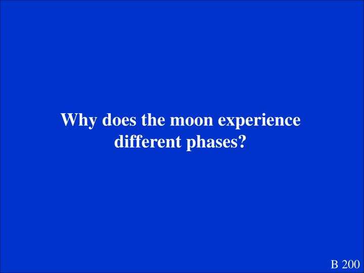 Why does the moon experience different phases?
