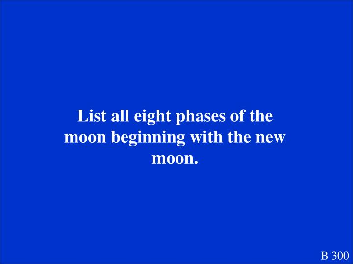 List all eight phases of the moon beginning with the new moon.