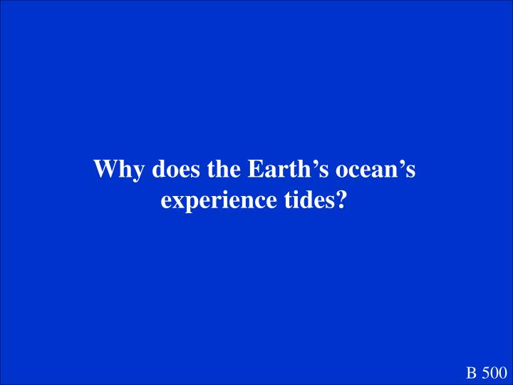 Why does the Earth's ocean's experience tides?