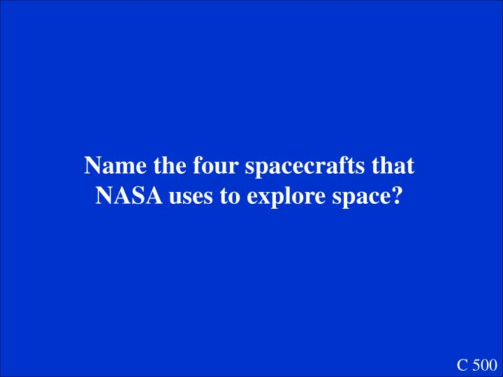 Name the four spacecrafts that NASA uses to explore space?