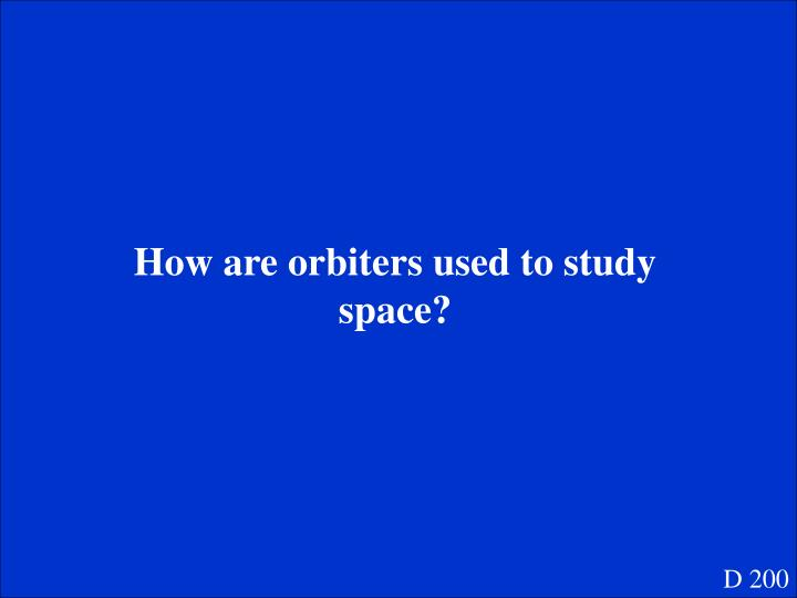 How are orbiters used to study space?