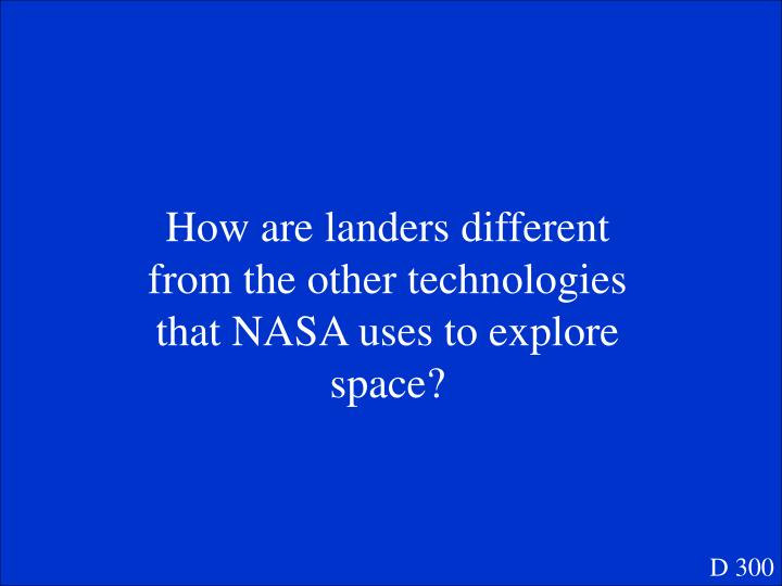 How are landers different from the other technologies that NASA uses to explore space?