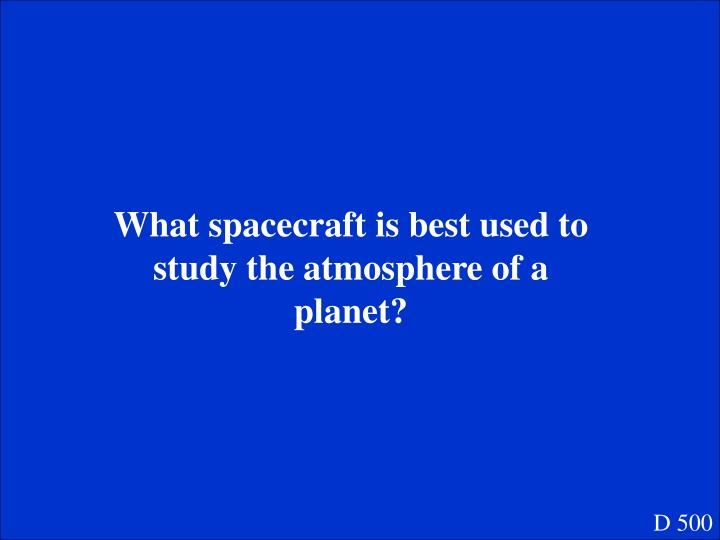 What spacecraft is best used to study the atmosphere of a planet?