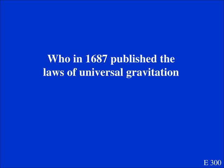 Who in 1687 published the laws of universal gravitation