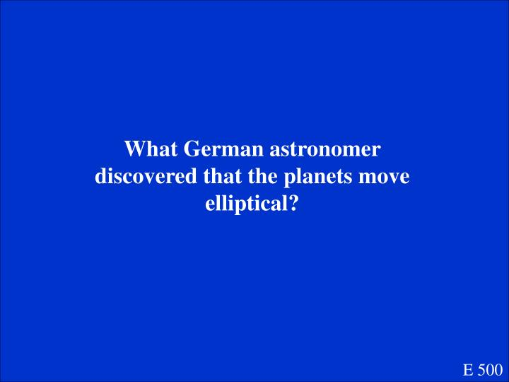 What German astronomer discovered that the planets move elliptical?
