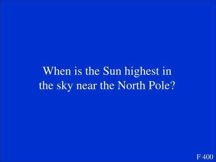 When is the Sun highest in the sky near the North Pole?