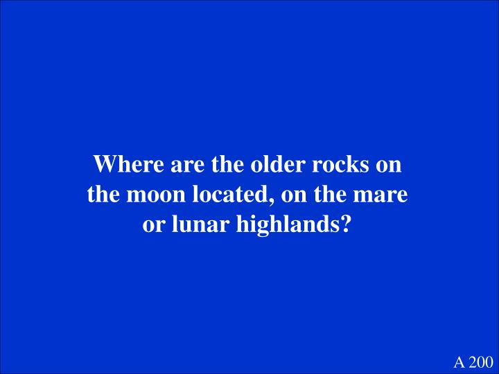 Where are the older rocks on the moon located, on the mare or lunar highlands?