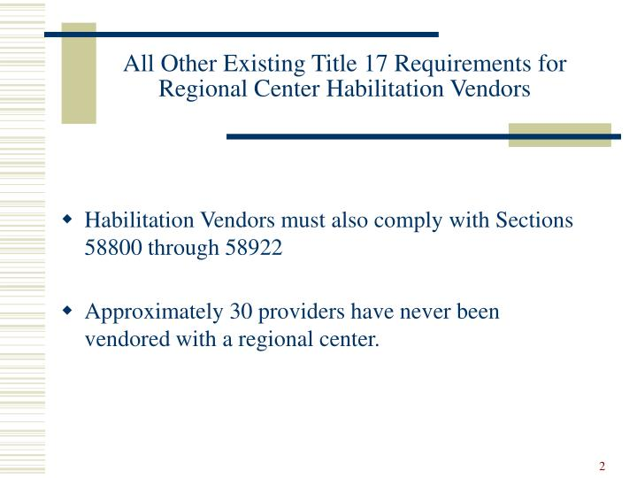 All other existing title 17 requirements for regional center habilitation vendors