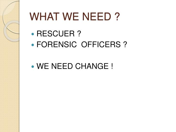WHAT WE NEED ?