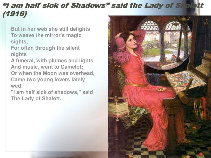"""I am half sick of Shadows"" said the Lady of Shalott (1916)"
