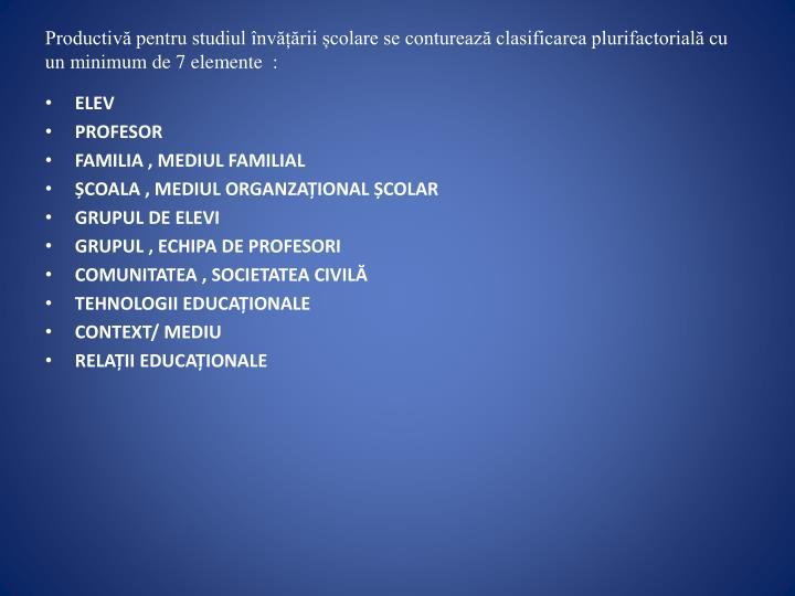 Productivă pentru studiul învățării școlare se conturează clasificarea plurifactorială cu un minimum de 7 elemente  :