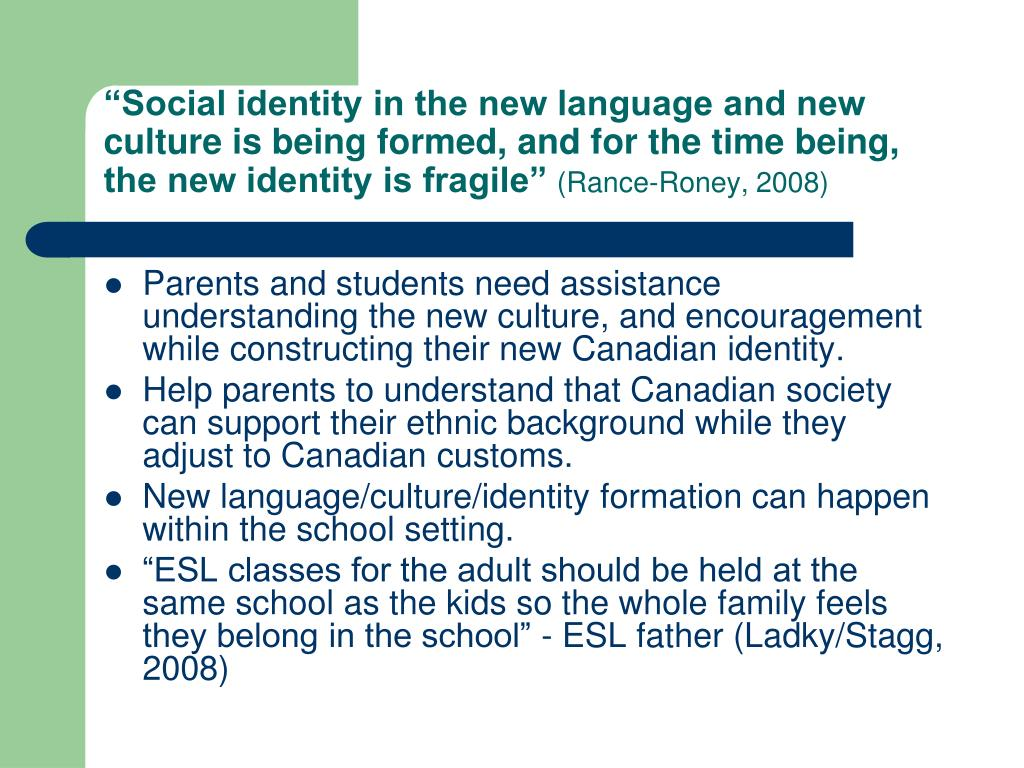 """""""Social identity in the new language and new culture is being formed, and for the time being, the new identity is fragile"""""""