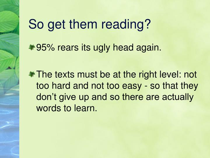 So get them reading?