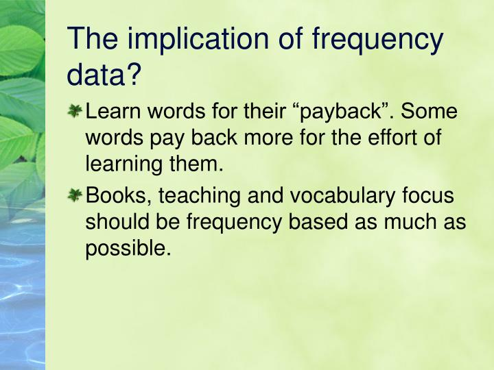 The implication of frequency data?