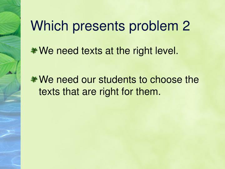 Which presents problem 2